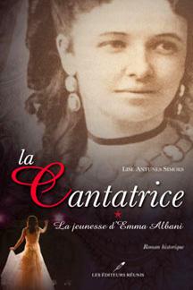 La cantatrice, tome 1, La jeunesse d'Emma Albani, par Lise Antunes Simoes