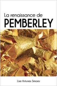 La renaissance de Pemberley, une suite d'Orgueil et préjugés de Jane Austen, en français, par Lise Antunes Simoes.
